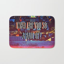 What Are You So Afraid Of? Bath Mat