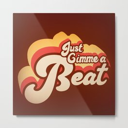 Just Gimme a Beat Metal Print