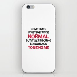 Pretend To Be Normal  Funny Quote iPhone Skin