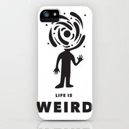 Life is Weird iPhone Case