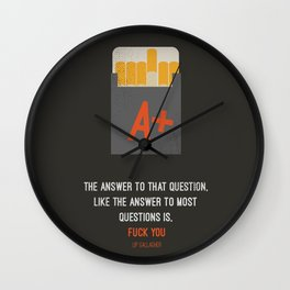 """""""the answer to that question, like the answer to most questions is, fuck you."""" lip gallagher Wall Clock"""