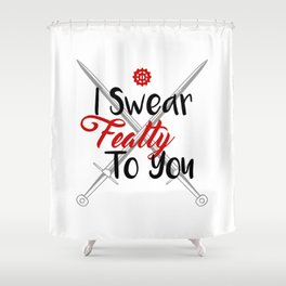 I Swear Fealty To You Shower Curtain