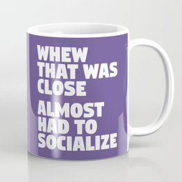 Whew That Was Close Almost Had To Socialize (Ultra Violet) Coffee Mug