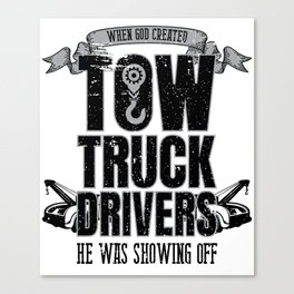 When God Created Tow Truck Driver Showing Off Canvas Print