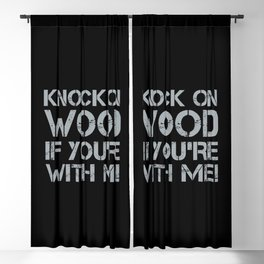 Knock On Wood If You're With Me Blackout Curtain