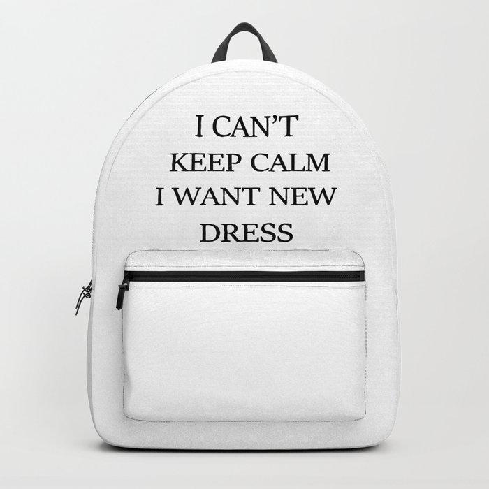 I can't keep calm i want new dress Backpack