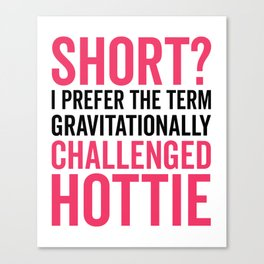 Short Hottie Funny Quote Canvas Print