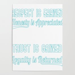 Show Some Respect Tshirt Designs Respect is earned Poster
