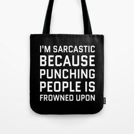 I'M SARCASTIC BECAUSE PUNCHING PEOPLE IS FROWNED UPON (Black & White) Tote Bag