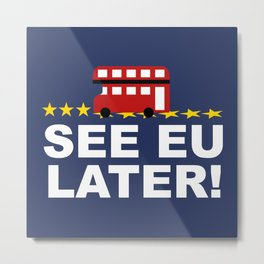 See EU Later! Metal Print