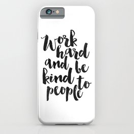 work hard and be kind to people, motivational poster,office sign,office decor,home office desk,quote iPhone Case