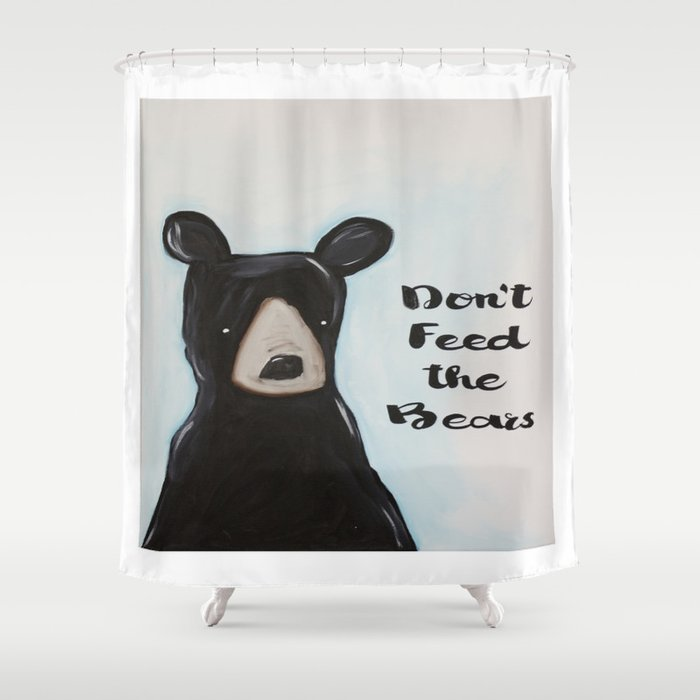 Dont Feed The Bears Shower Curtain By Reginanouvel