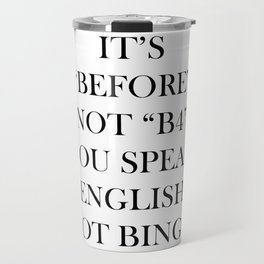 "It's""Before"" not ""B4"" you speak English not bingo Travel Mug"