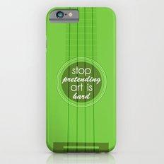 Stop pretending art is hard (green) Slim Case iPhone 6s