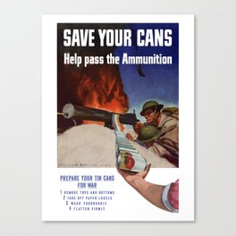 Save Your Cans -- Help Pass The Ammunition Canvas Print