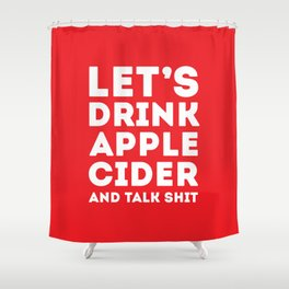Let's Drink Apple Cider And Talk Shit Shower Curtain