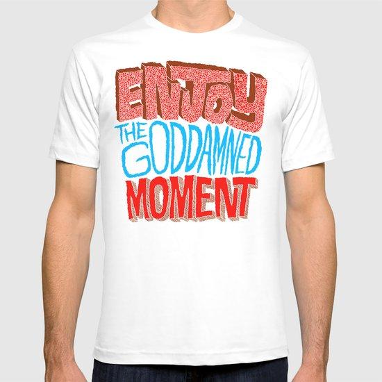 Enjoy the Goddamned Moment T-shirt