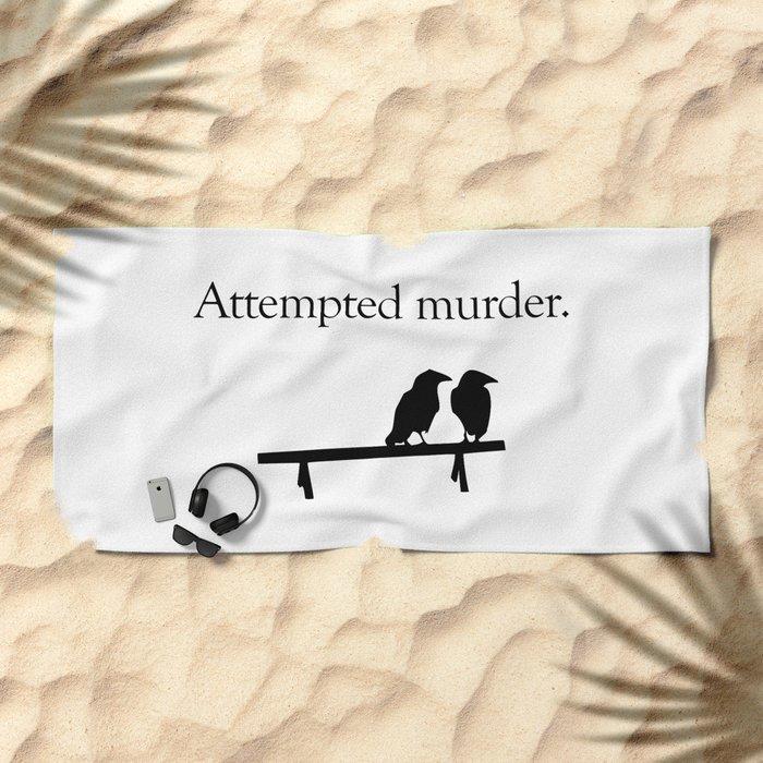 Attempted Murder Beach Towel
