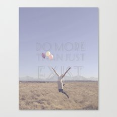 DO MORE THAN JUST EXIST Canvas Print