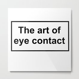 The art of eye contact Metal Print