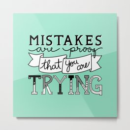 Mistakes are proof Metal Print