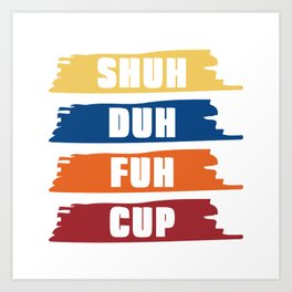 """Humor at its best! If you're one of those sarcasm lovers """"Shuh Duh Fuh Cup"""" T-shirt Design Art Print"""