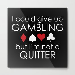I Could Give Up Gambling Metal Print