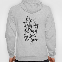 Life Is Tough My Darling But So Are You, Funny Print,Gift For Her, Gift For Wife,Women Gift,Quotes Hoody