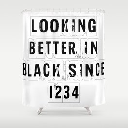 Looking Better In Black Since 1234 [White] Shower Curtain