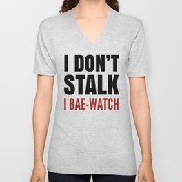I DON'T STALK, I BAE-WATCH Unisex V-Neck