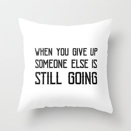 WHen You Give Up Someone Else Is Still Going 1 Throw Pillow