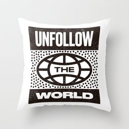 UNFOLLOW THE WORLD Throw Pillow