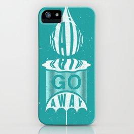 Rain Rain Go Away iPhone Case