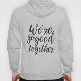 LOVE GIFT IDEA, We're So Good Together,Calligraphy Quote,Love Quote,Love Art,Gift For Her,Boyfriend Hoody
