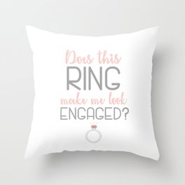 Does this ring make me look engaged? Engagement Gift Throw Pillow