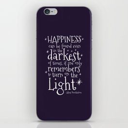 HAPPINESS CAN BE FOUND EVEN IN THE DARKEST OF TIMES - DUMBLEDORE QUOTE iPhone Skin