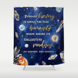 Perhaps bravery Shower Curtain
