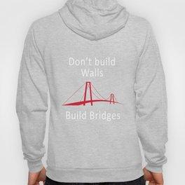 Anti Trump graphic Quote - Don't build Walls, Build Bridges Hoody