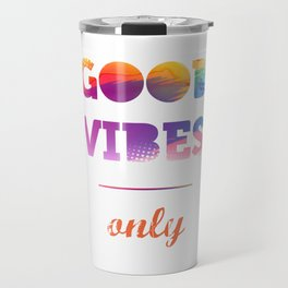 Good Vibes Only, Inspiration poster, watercolor Travel Mug