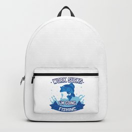 Work Sucks Going Fishing Angling Fishermen Gift Backpack