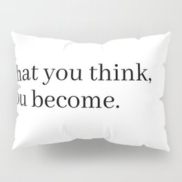 what you think, you become Pillow Sham