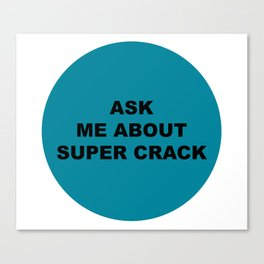 Ask Me About Super Crack Canvas Print