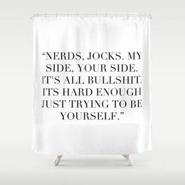 Nerds, jocks. My side, your side. Shower Curtain