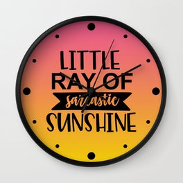 Little Ray Of Sarcastic Sunshine Wall Clock