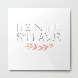 It's In The Syllabus | Teacher Art Metal Print