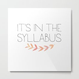 It's In The Syllabus | Teacher Art Metal Print