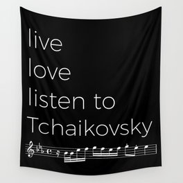 Live, love, listen to Tchaikovsky (dark colors) Wall Tapestry