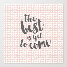 the best is yet to come Canvas Print