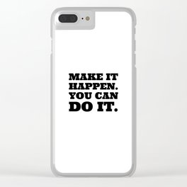 Make it happen. You can do it. Clear iPhone Case
