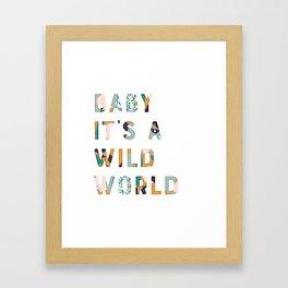 Baby It's a Wild World Framed Art Print